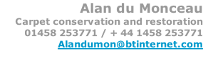 Alan du Monceau Carpet conservation and restoration 01458 253771 / + 44 1458 253771 Alandumon@btinternet.com