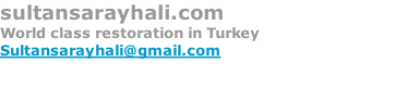 sultansarayhali.com World class restoration in Turkey Sultansarayhali@gmail.com